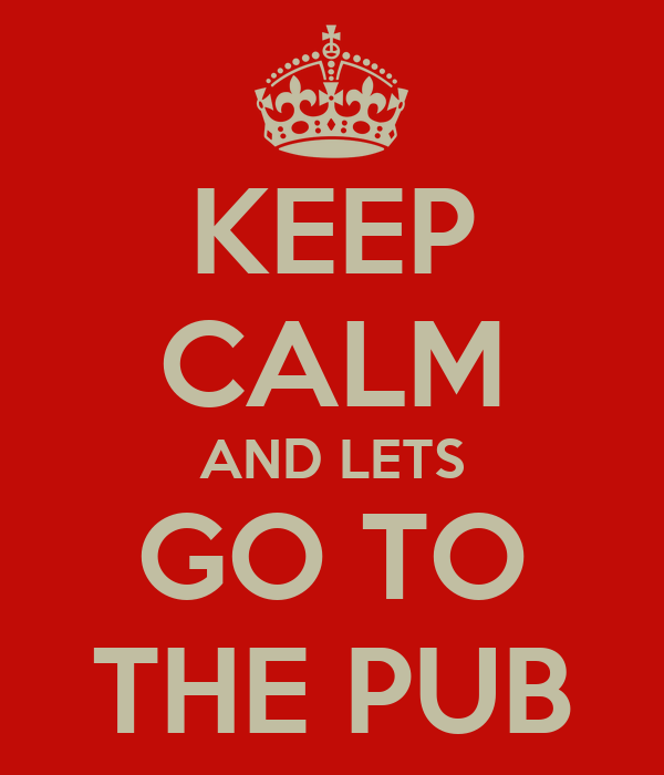 KEEP CALM AND LETS GO TO THE PUB - KEEP CALM AND CARRY ON ...