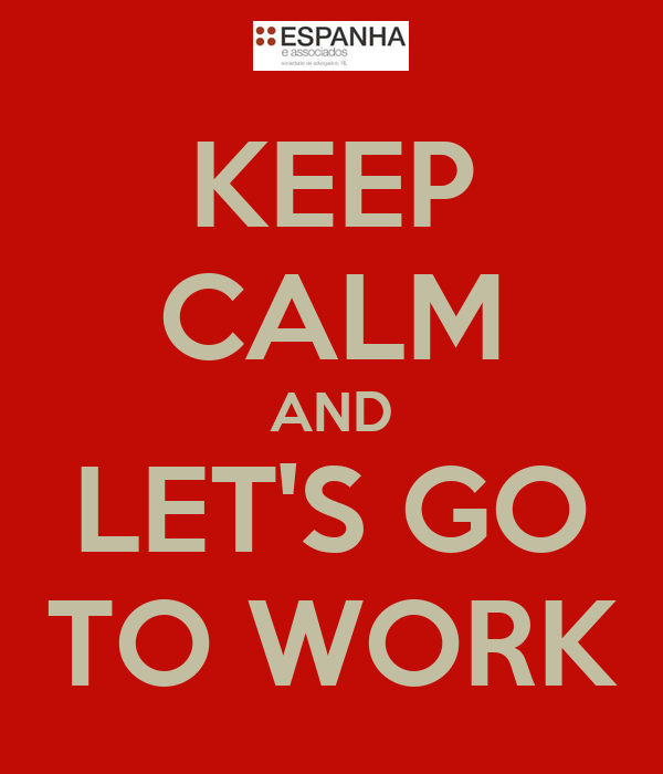 [Jeu] Association d'images - Page 17 Keep-calm-and-lets-go-to-work-1