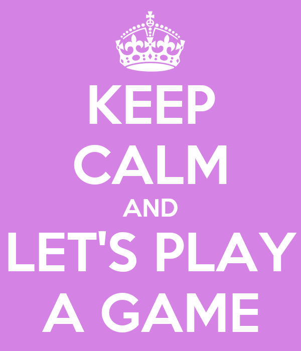 keep-calm-and-lets-play-a-game-9.png