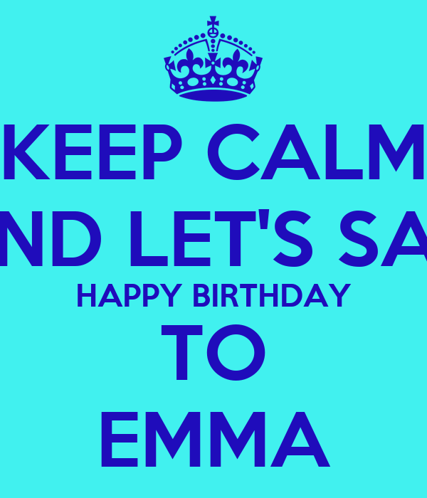 KEEP CALM AND LET'S SAY HAPPY BIRTHDAY TO EMMA Poster