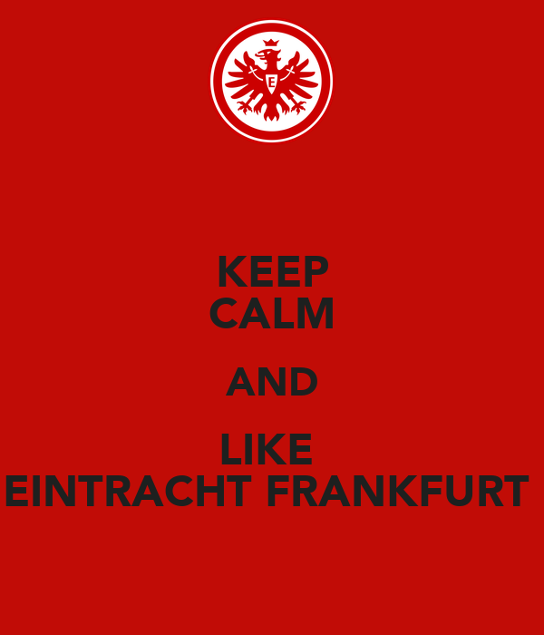 keep calm and like eintracht frankfurt poster gsuw. Black Bedroom Furniture Sets. Home Design Ideas
