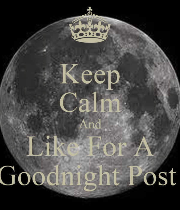Keep Calm And Like For A Goodnight Post