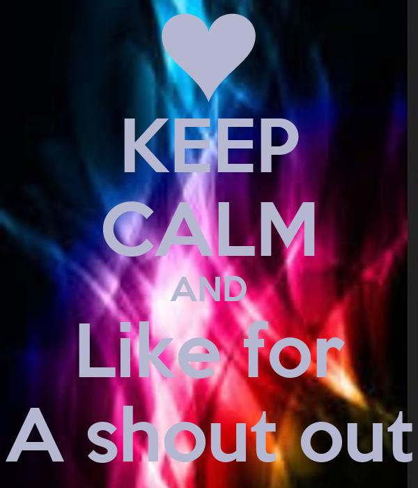 KEEP CALM AND Like for A shout Like For A Shoutout Instagram