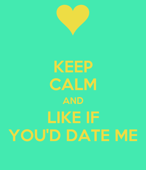 KEEP CALM AND LIKE IF YOU'D DATE ME Poster | RODA | Keep ...
