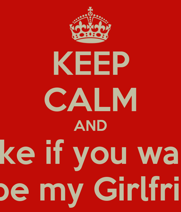 Keep Calm And Like If You Want To Be My Girlfriend Poster Isaac
