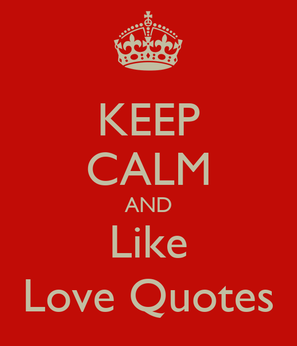 KEEP CALM AND Like Love Quotes Poster | romilannbiguitap ...
