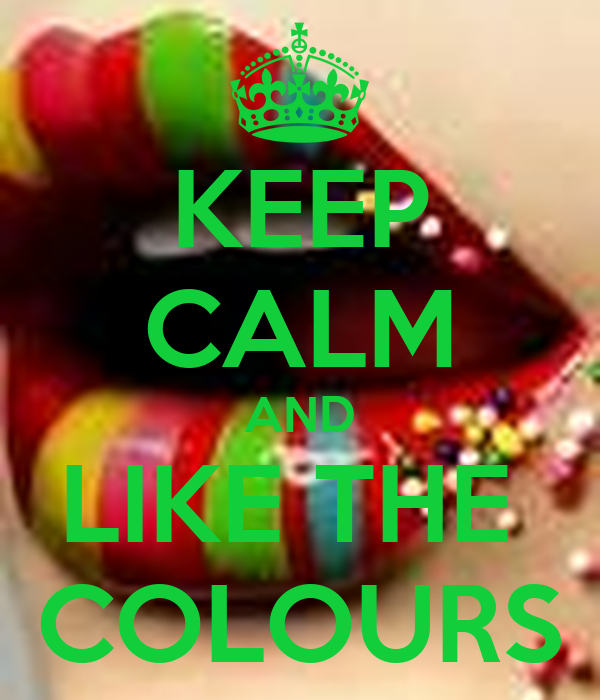 keep calm and like the colours keep calm and carry on image