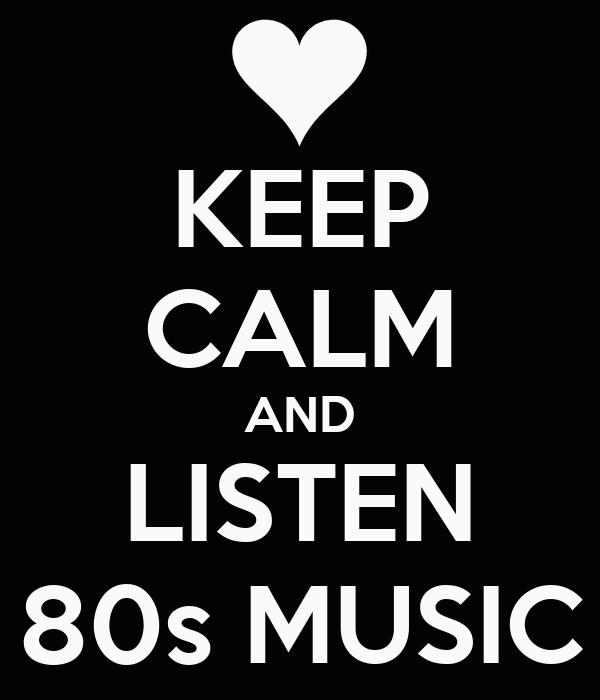 Keep calm and listen 80s music poster ffff keep calm o for 80 s house music list