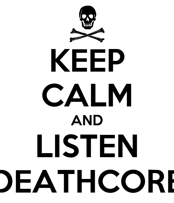 Keep calm and listen deathcore keep calm and carry on image