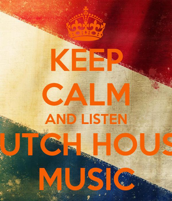 Keep calm and listen dutch house music keep calm and for Listen to house music