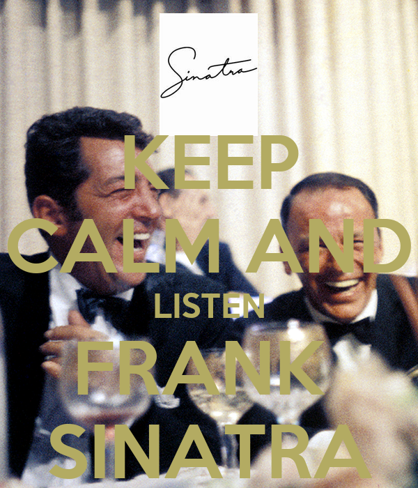 KEEP CALM AND LISTEN FRANK SINATRA - KEEP CALM AND CARRY ...
