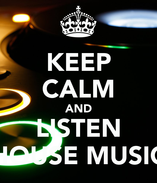 Keep calm and listen house music keep calm and carry on for Listen to house music