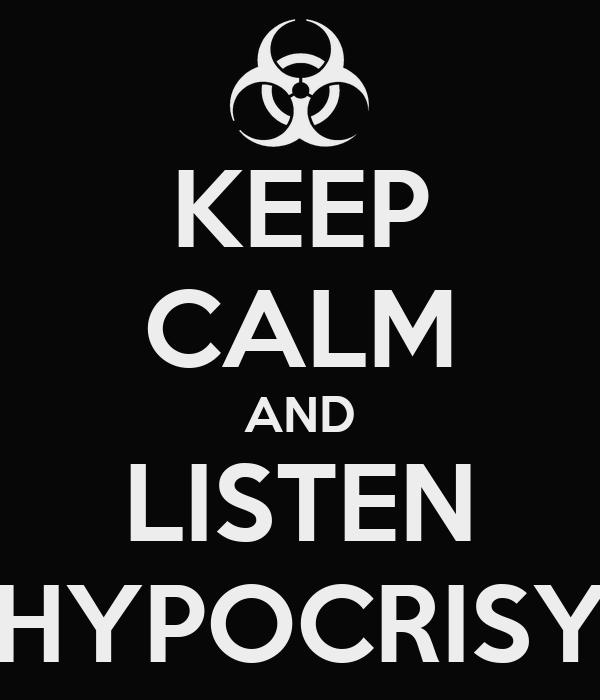 [Obrázek: keep-calm-and-listen-hypocrisy.png]