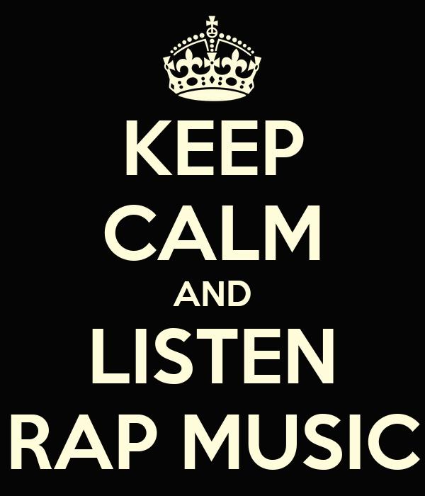 Keep calm and listen rap music