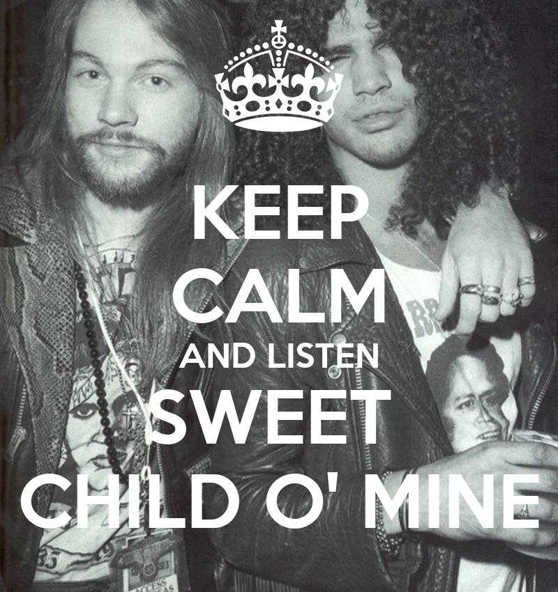 KEEP CALM AND LISTEN SWEET CHILD O' MINE Poster ...