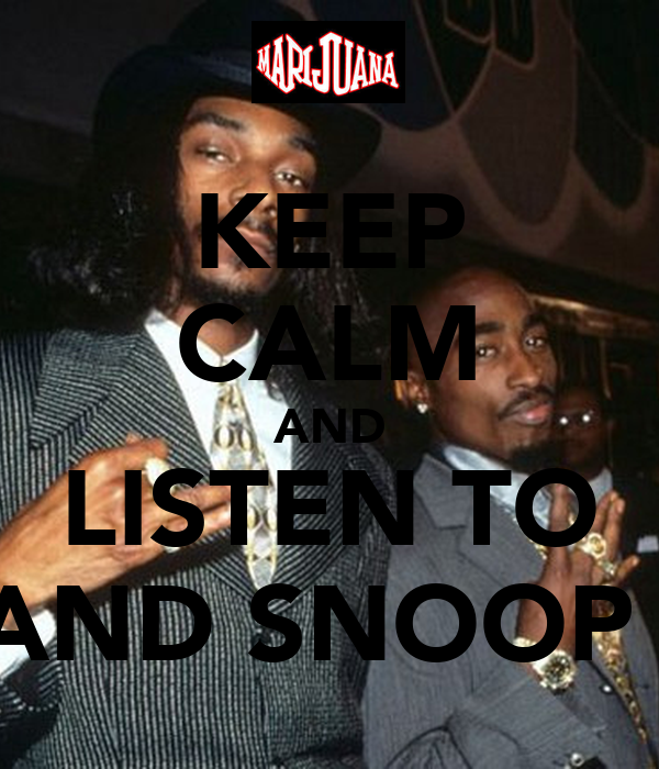 Keep calm and listen to 2pac and snoop dogg keep calm and carry
