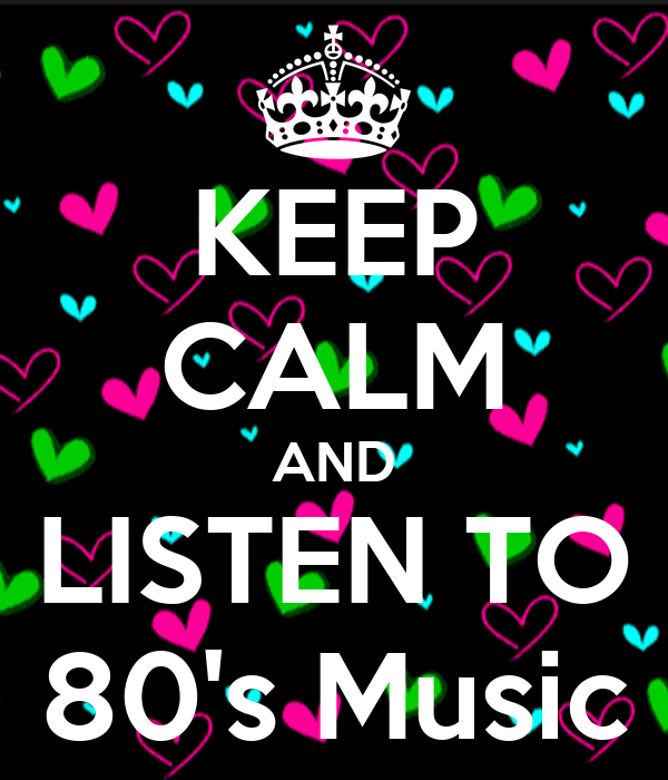 Keep calm and listen to 80 39 s music poster dawn keep for 80 s house music list