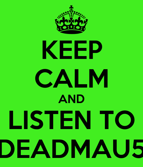 KEEP CALM AND LISTEN TO DEADMAU5 - KEEP CALM AND CARRY ON ...
