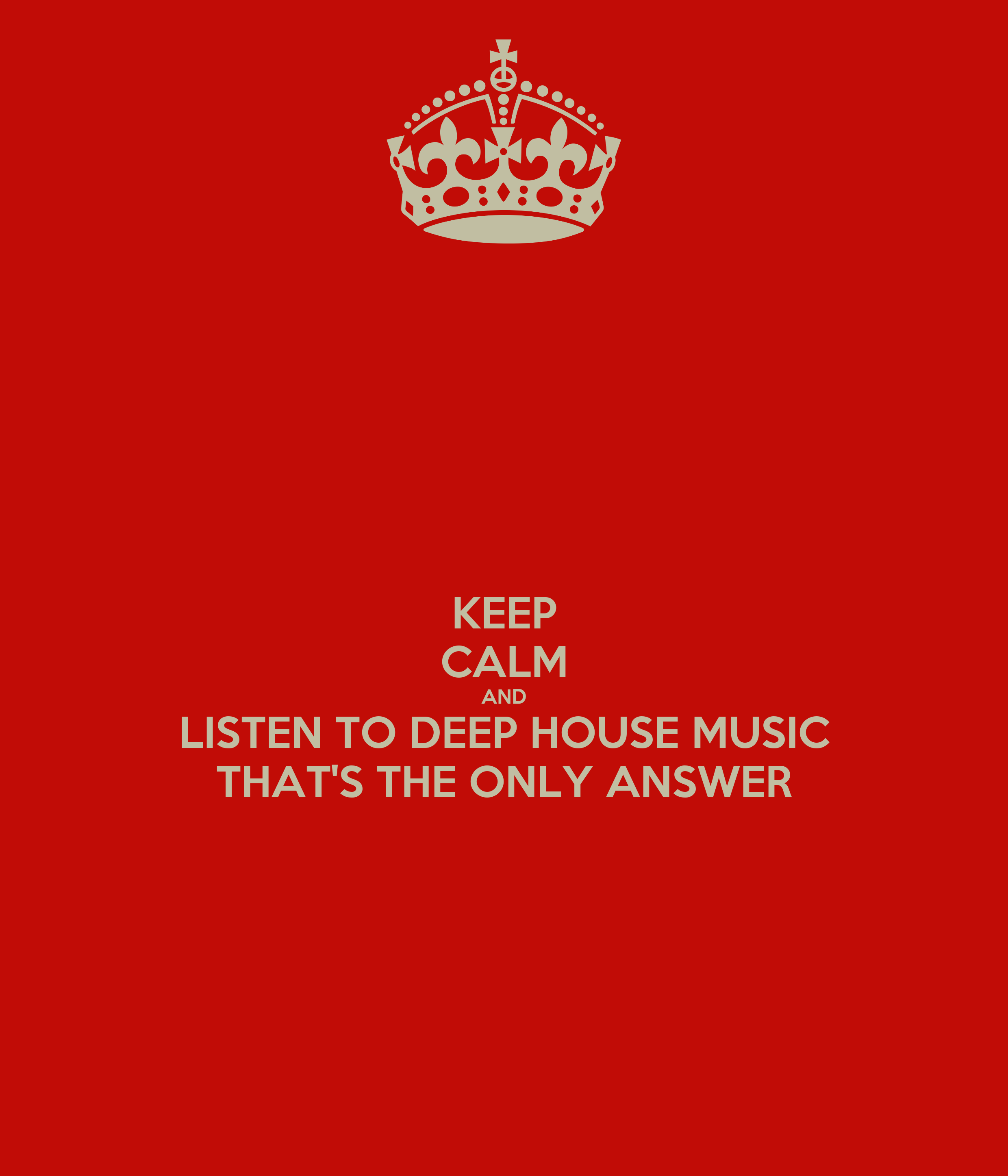 Keep calm and listen to deep house music that 39 s the only for What s deep house music