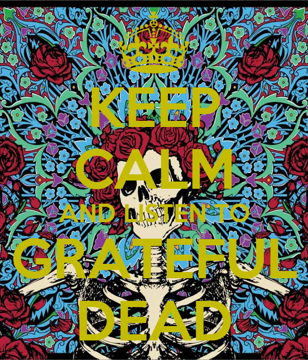 keep calm and listen to grateful dead keep calm and