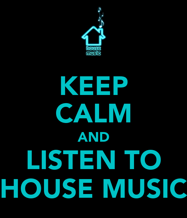 keep calm and listen to house music keep calm and carry