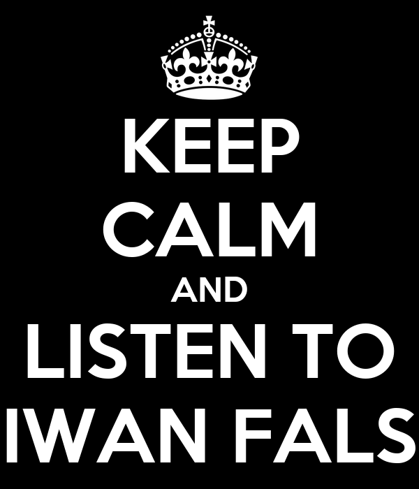 Keep Calm And Listen To Iwan Fals Poster Loesy Keep Calm O Matic