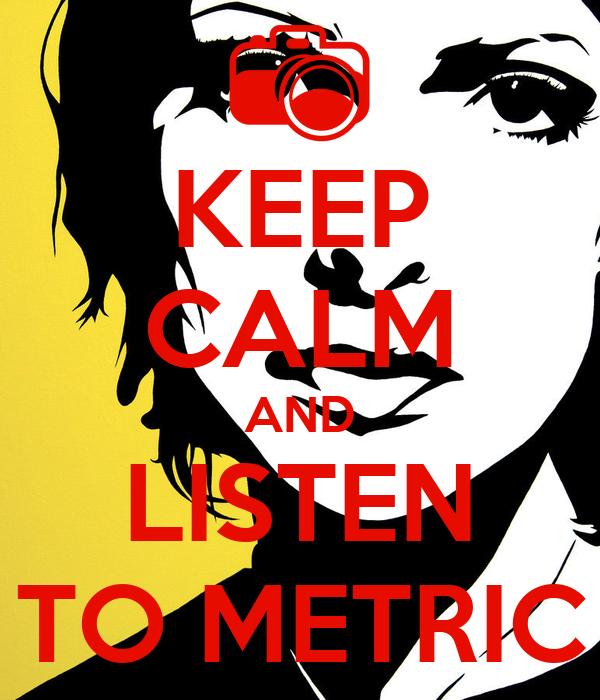 KEEP CALM AND LISTEN TO METRIC Poster | jpb | Keep Calm-o ...