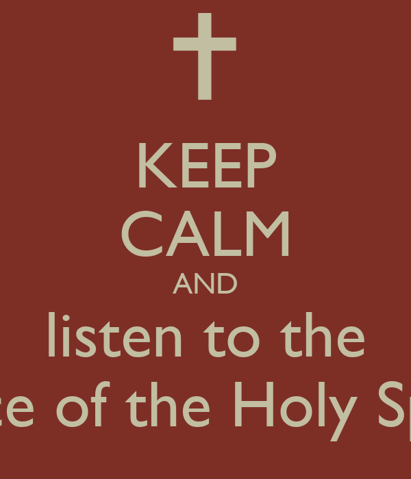 Keep Calm And Listen To The Voice Of The Holy Spirit
