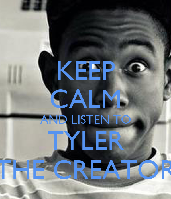 KEEP CALM AND LISTEN TO TYLER THE CREATOR - KEEP CALM AND ...