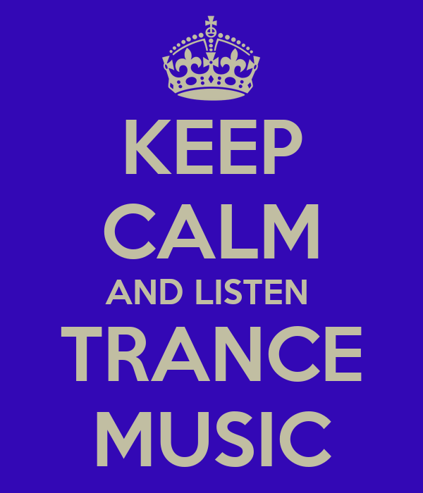 Keep calm and listen trance music
