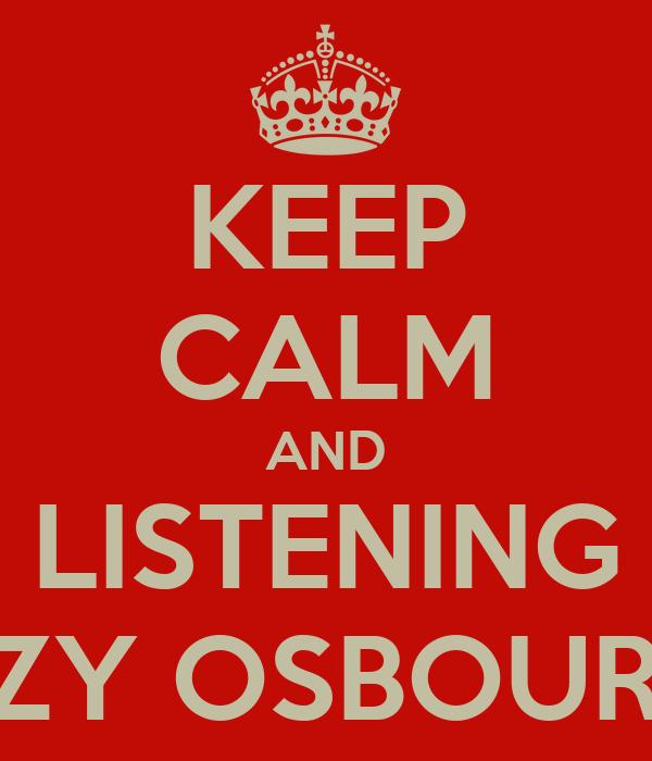KEEP CALM AND LISTENING OZZY OSBOURNE