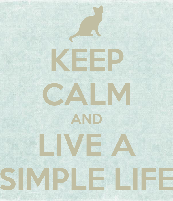 Keep calm and live a simple life poster hanni keep for Minimalist living what to keep