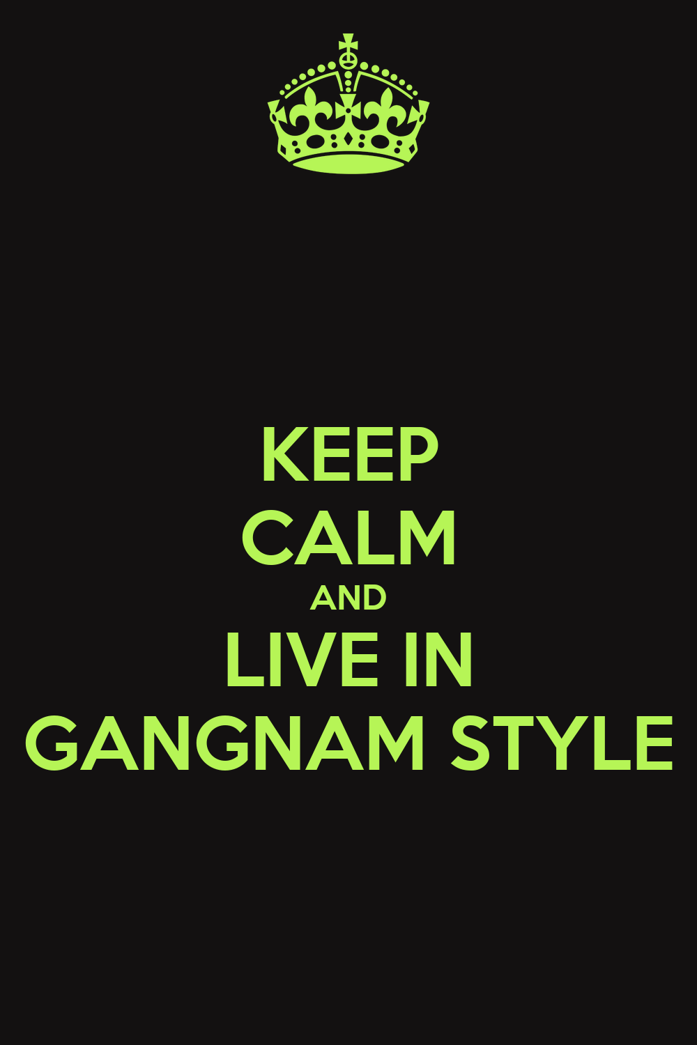 KEEP CALM AND LIVE IN GANGNAM STYLE - KEEP CALM AND CARRY ON Image