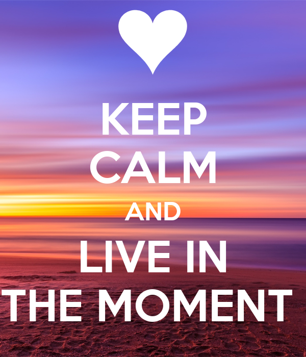 Quotes About Anger And Rage: KEEP CALM AND LIVE IN THE MOMENT Poster