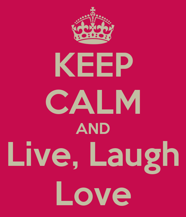 Keep Calm And Live Laugh Love Poster Breni Joseph