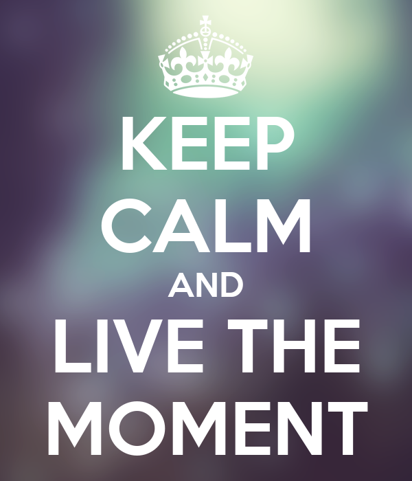 Quotes About Anger And Rage: KEEP CALM AND LIVE THE MOMENT Poster