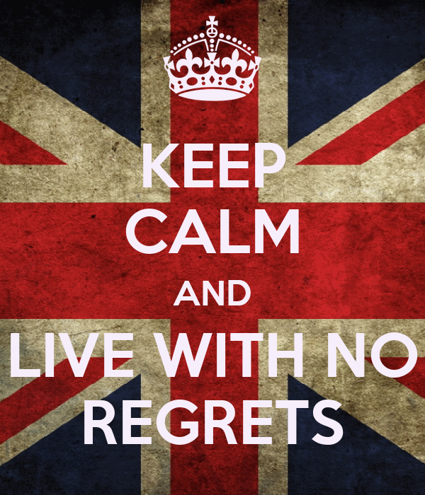 One Life No Regrets: KEEP CALM AND LIVE WITH NO REGRETS Poster