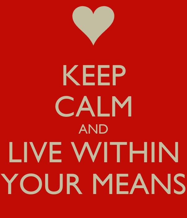 http://sd.keepcalm-o-matic.co.uk/i/keep-calm-and-live-within-your-means.png