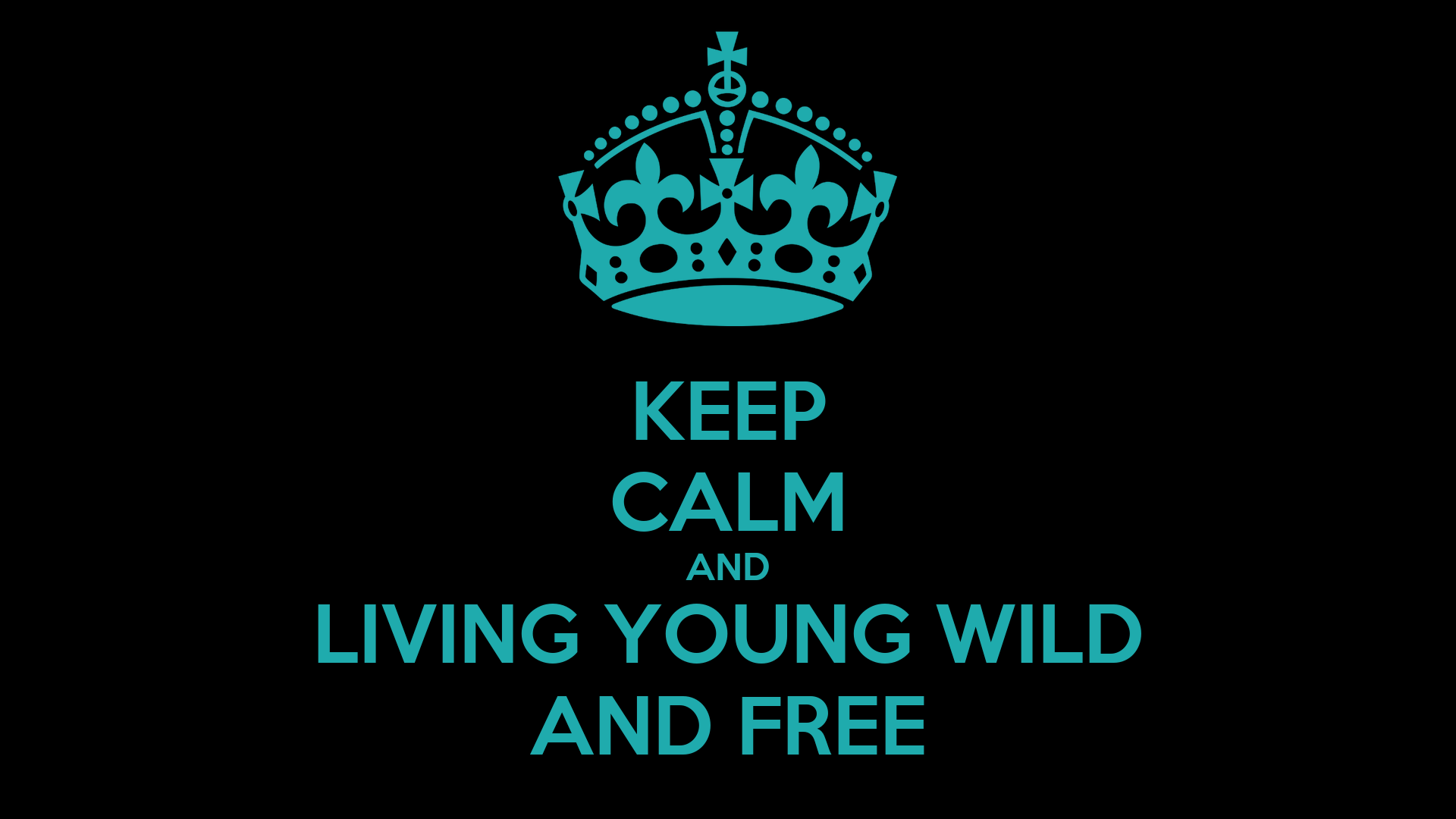 Young Wild And Free Quotes Tumblr: KEEP CALM AND LIVING YOUNG WILD AND FREE Poster