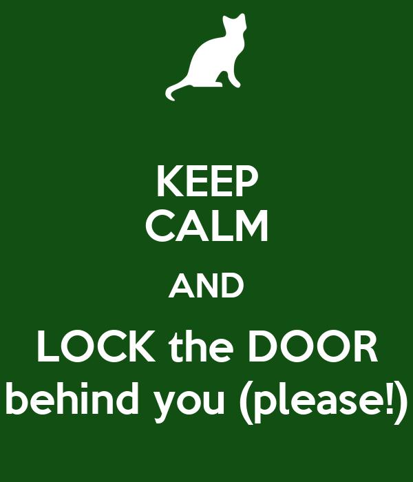 Keep Calm And Lock The Door Behind You Please Keep