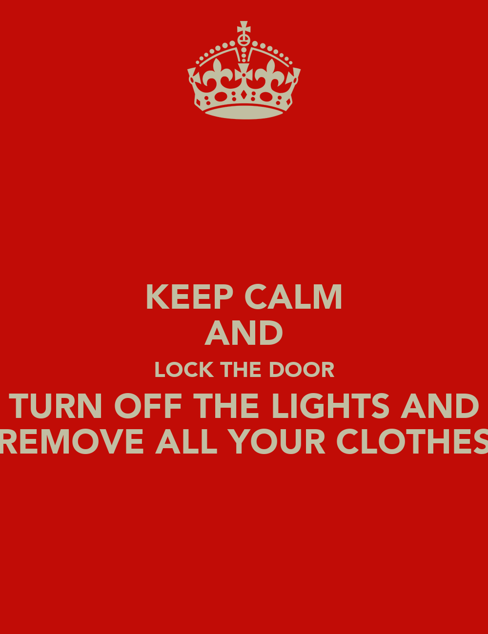 Keep Calm And Lock The Door Turn Off The Lights And Remove