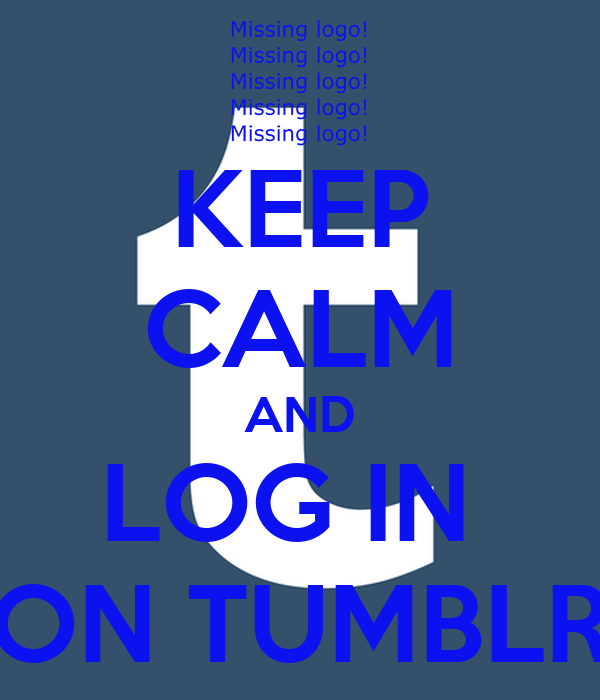 Keep Calm And Log Tumblr
