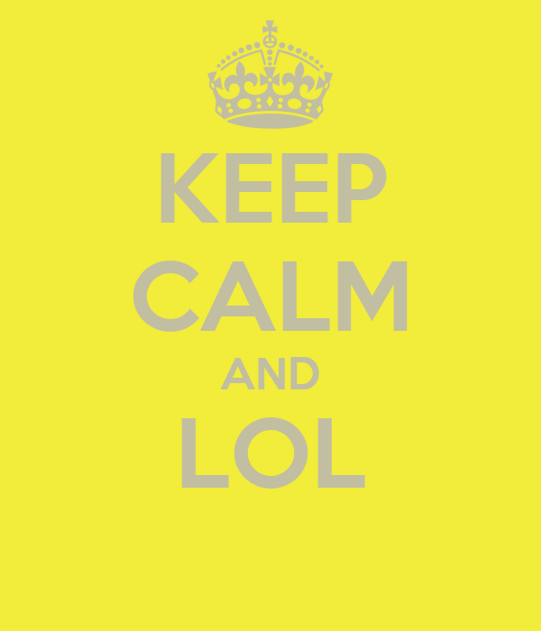 http://sd.keepcalm-o-matic.co.uk/i/keep-calm-and-lol-114.png