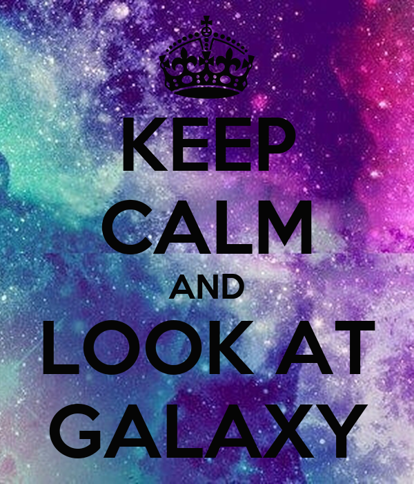 Keep Calm And Look At Galaxy Poster Lilly Keep Calm O