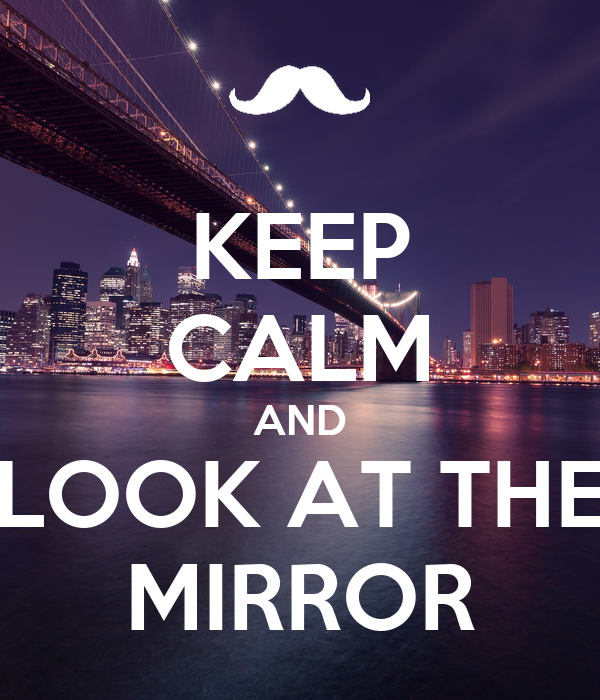 Keep calm and look at the mirror poster fadhi keep for Mirror 0 matic