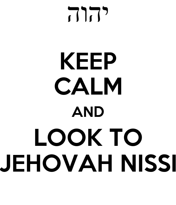 Keep calm and look to jehovah nissi poster kp keep for Jehovah nissi