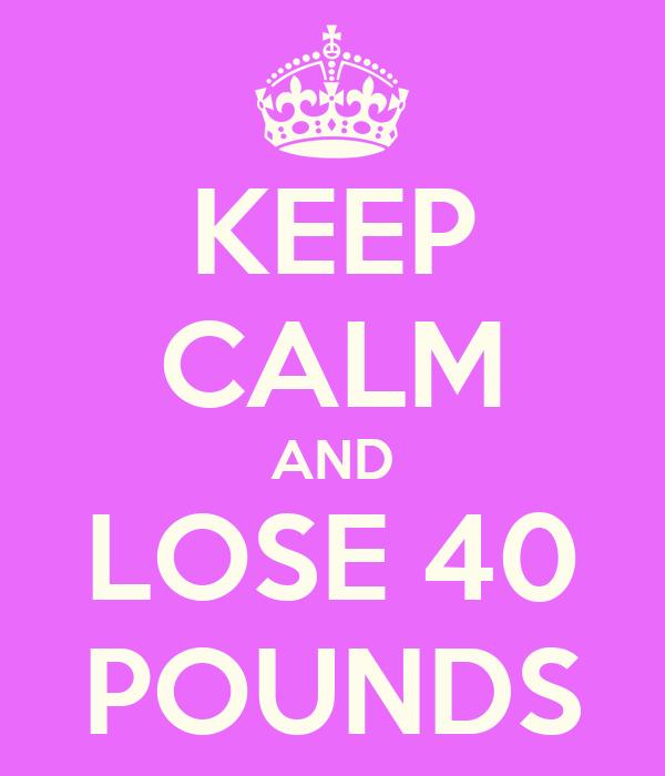 KEEP CALM AND LOSE 40 POUNDS Poster | Fernando | Keep Calm-o-Matic