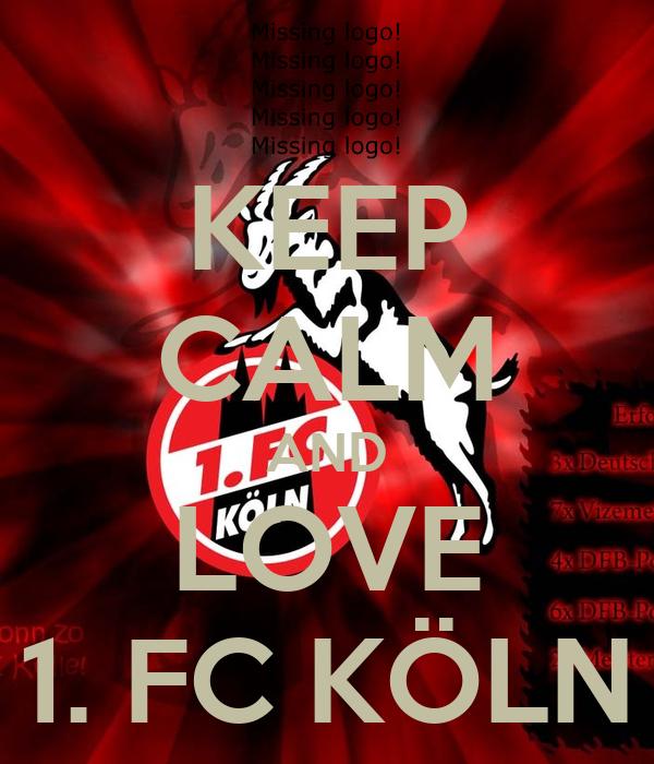 KEEP CALM AND LOVE 1 FC KÖLN  KEEP CALM AND CARRY ON