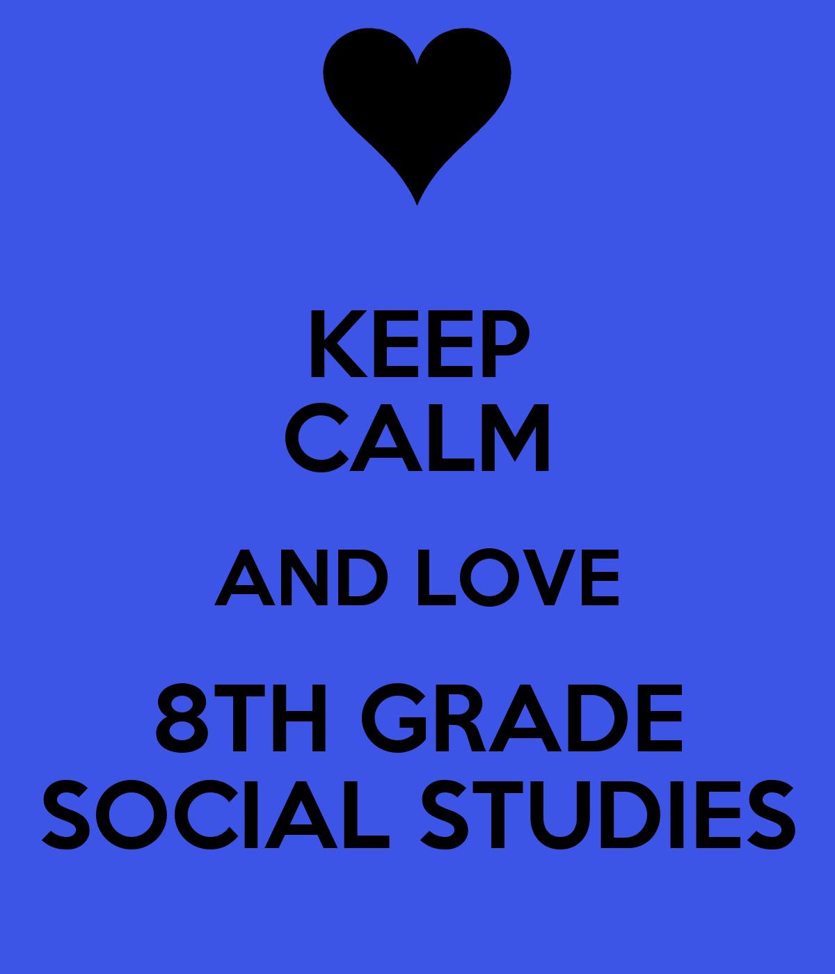 KEEP CALM AND LOVE 8TH GRADE SOCIAL STUDIES - KEEP CALM ...