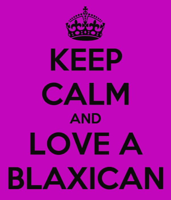 KEEP CALM AND LOVE A BLAXICAN